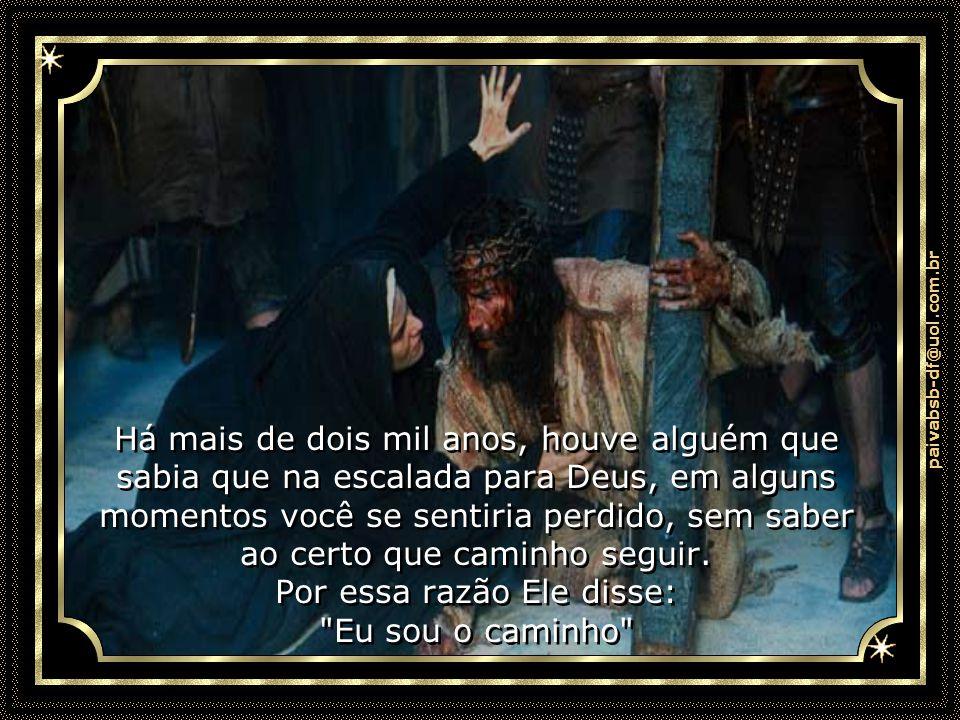 paivabsb-df@uol.com.br Há mais de dois mil anos, houve alguém que sabia que na escalada para Deus, em alguns momentos você se sentiria perdido, sem saber ao certo que caminho seguir.