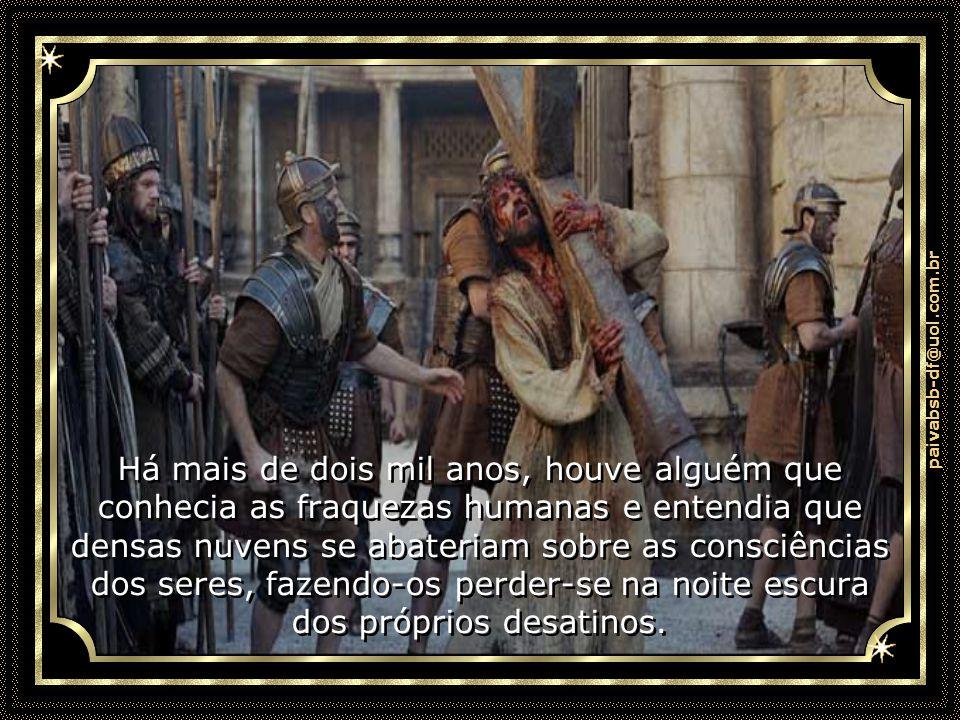 paivabsb-df@uol.com.br Há mais de dois mil anos, houve alguém que sabia que na escalada para Deus, em alguns momentos você se sentiria perdido, sem sa
