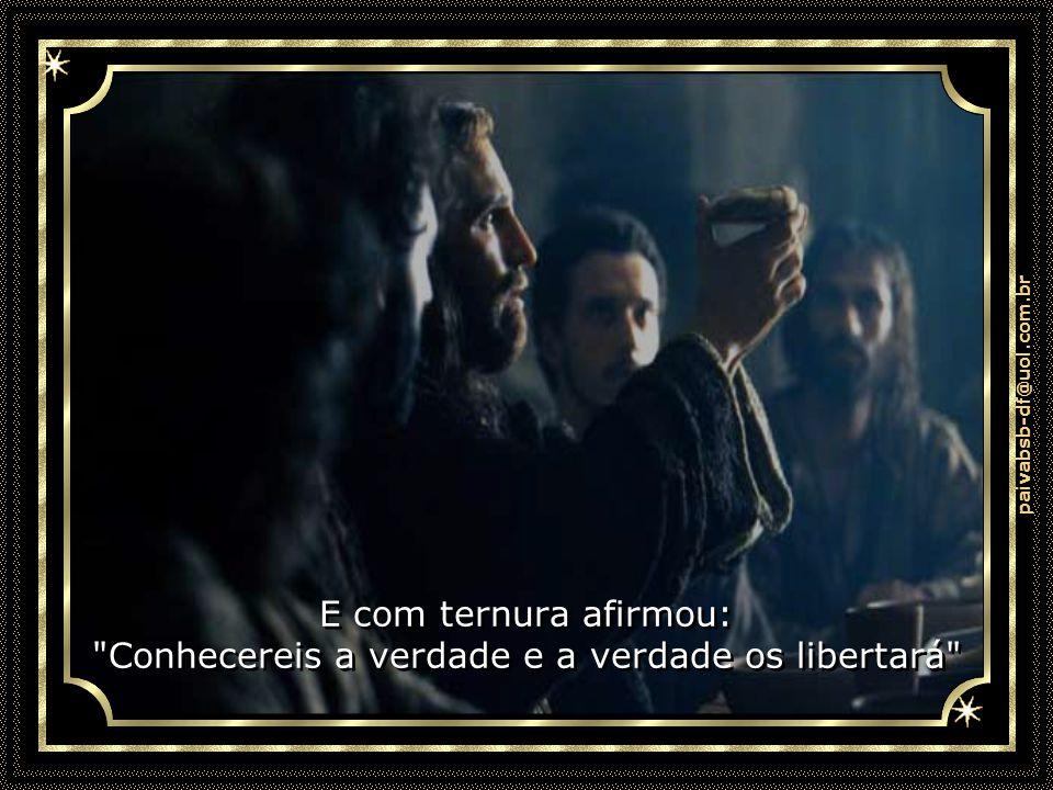 paivabsb-df@uol.com.br E com ternura afirmou: Conhecereis a verdade e a verdade os libertará