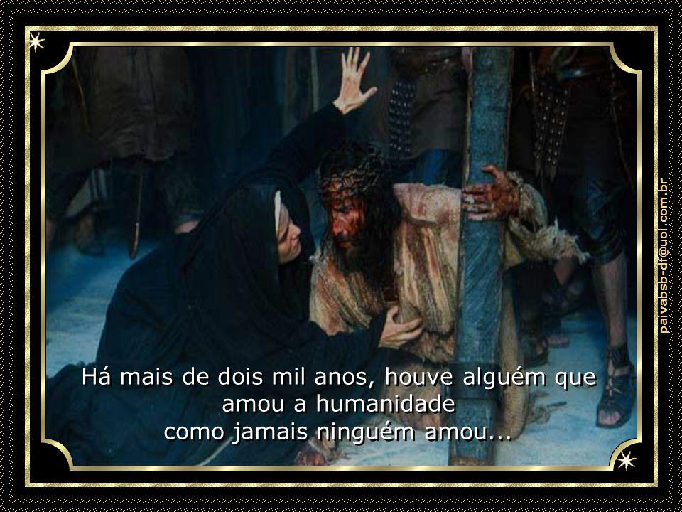 paivabsb-df@uol.com.br Há mais de dois mil anos, houve alguém que amou a humanidade como jamais ninguém amou...