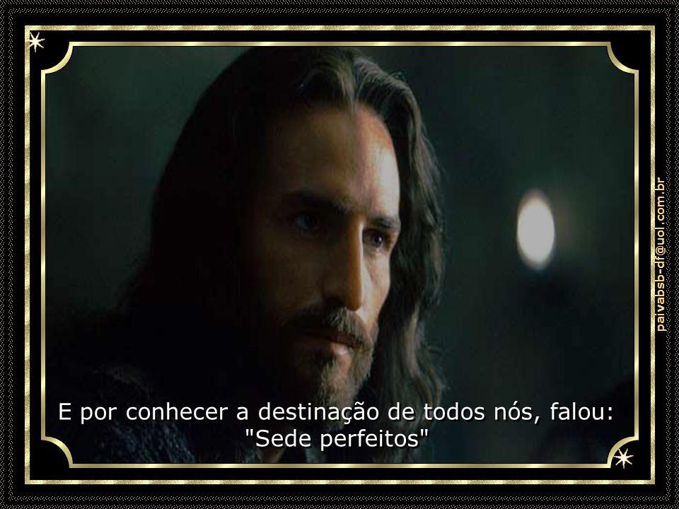 paivabsb-df@uol.com.br E por saber que na intimidade de cada ser humano há uma centelha da chama divina, Ele disse: