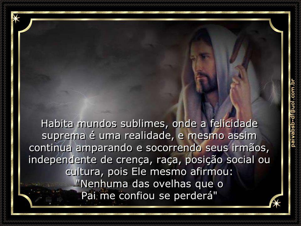 paivabsb-df@uol.com.br E esse Espírito ficou conhecido na Terra pelo nome de