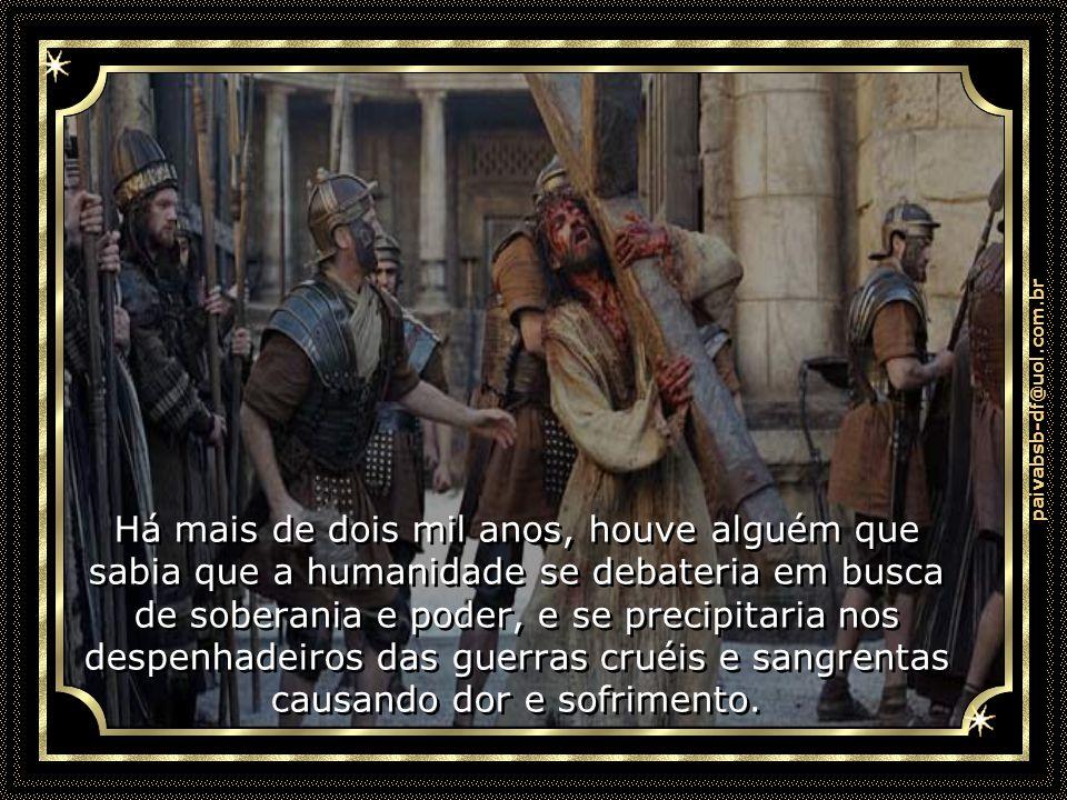 paivabsb-df@uol.com.br Há mais de dois mil anos, houve alguém que conhecia e respeitava as leis da vida, e para aqueles que o chamavam de subversivo,