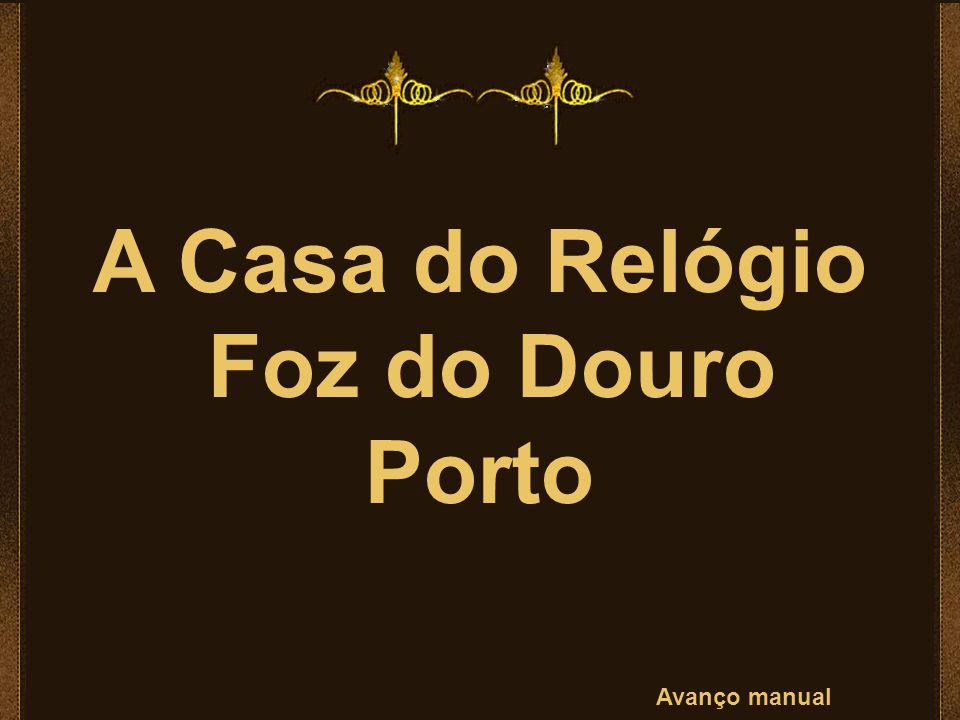 A Casa do Relógio Foz do Douro Porto Avanço manual