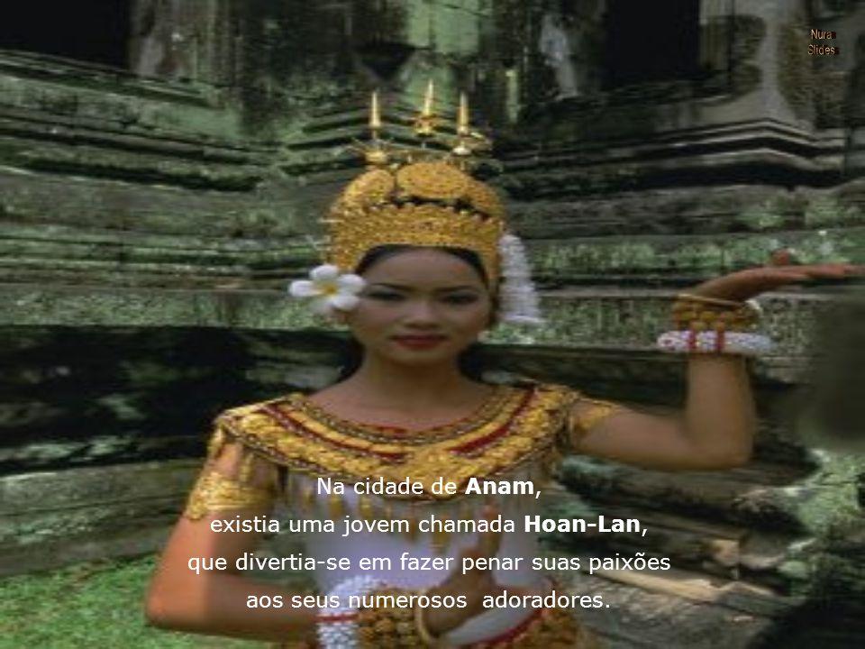 Na cidade de Anam, existia uma jovem chamada Hoan-Lan, que divertia-se em fazer penar suas paixões aos seus numerosos adoradores.