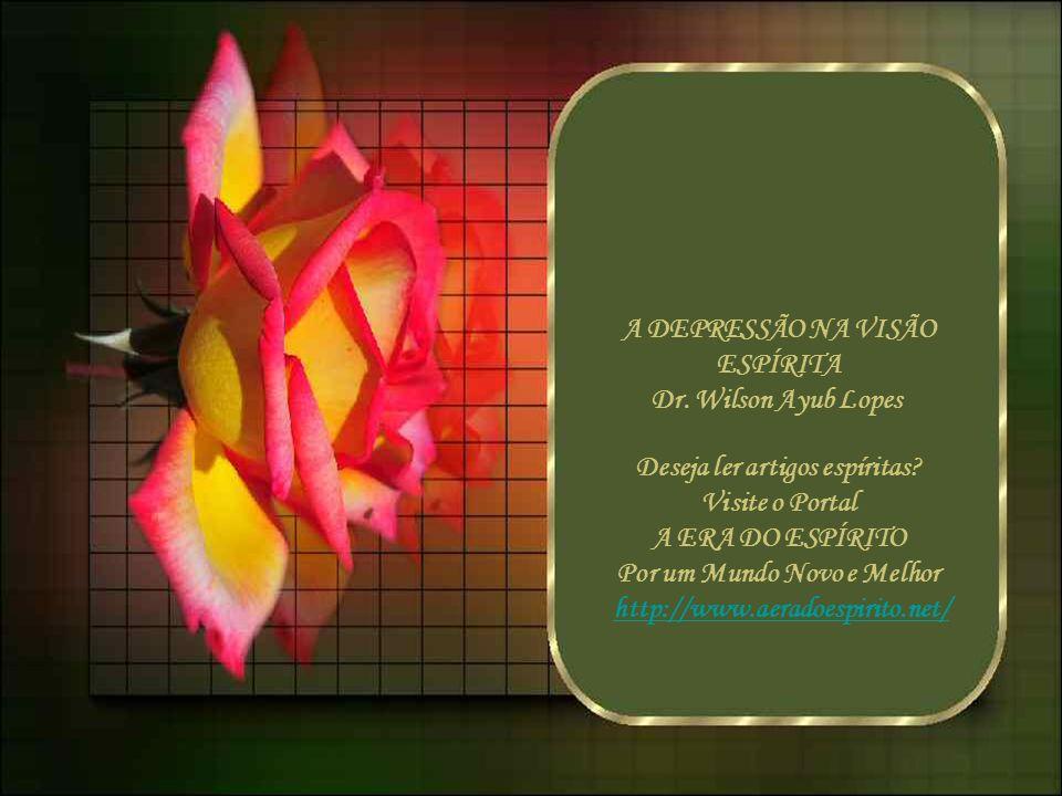 A DEPRESSÃO NA VISÃO ESPÍRITA Dr.Wilson Ayub Lopes Deseja ler artigos espíritas.