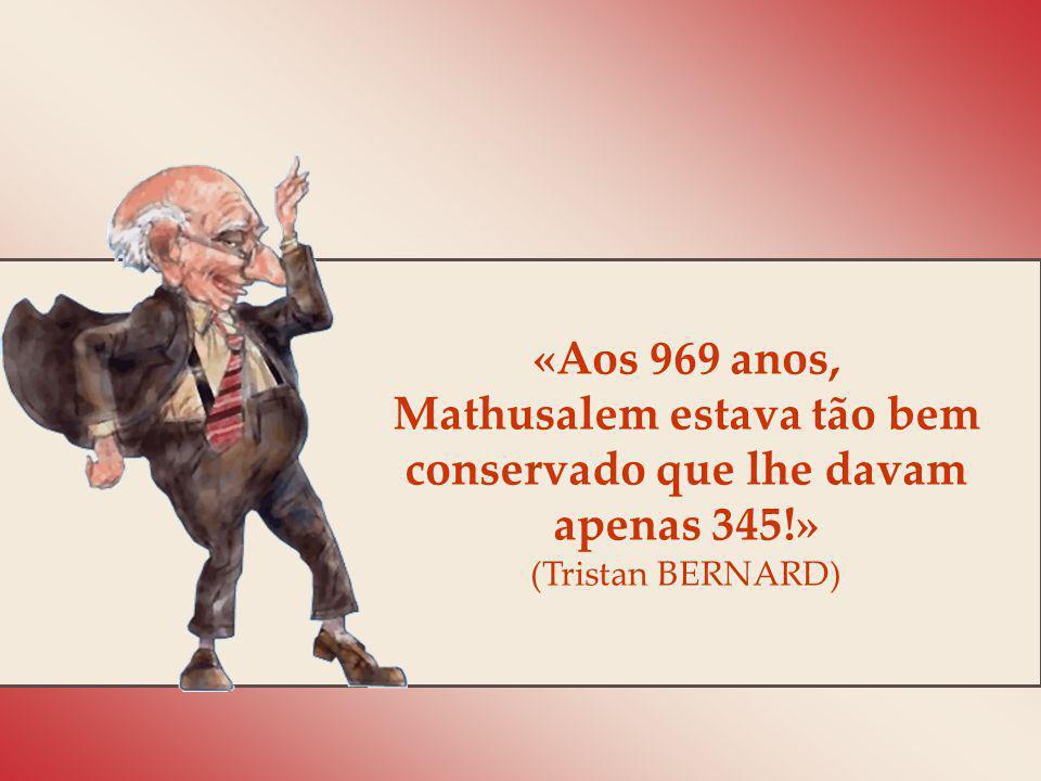 «Pelo facto de se envelhecer não se deixa de rir; mas ao deixar de rir, envelhece-se de facto.» (Balzac)