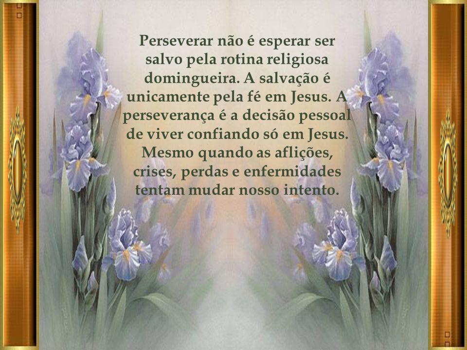 Se vocês permanecerem em mim, e as minhas palavras permanecerem em vocês, pedirão o que quiserem, e lhes será concedido Jesus disse que perseverar era