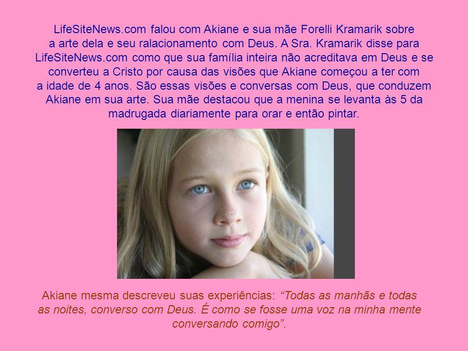 LifeSiteNews.com falou com Akiane e sua mãe Forelli Kramarik sobre a arte dela e seu ralacionamento com Deus.