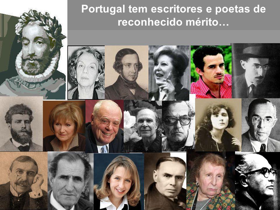 Portugal tem escritores e poetas de reconhecido mérito…