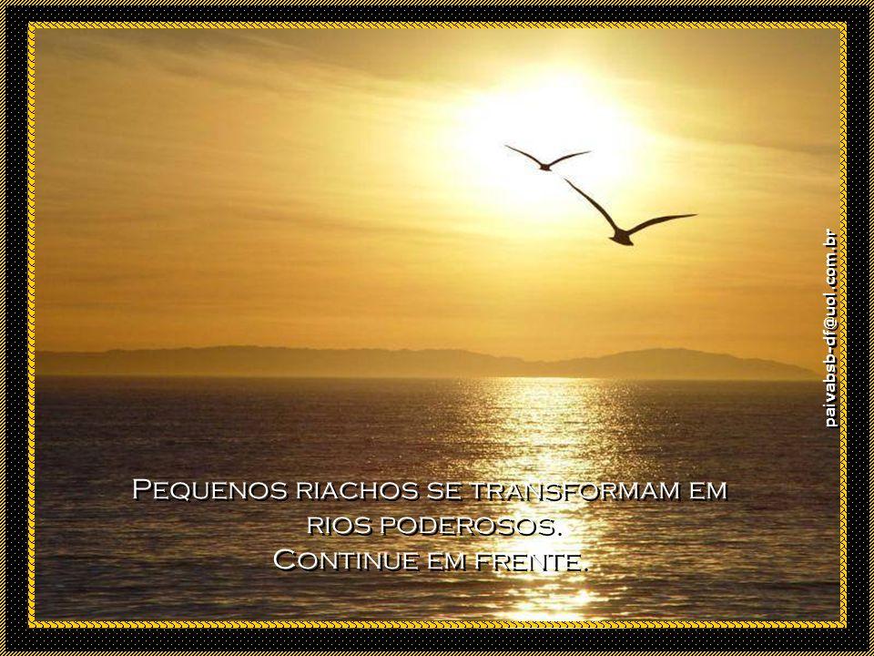 paivabsb-df@uol.com.br O que de manhã parecia fora do alcance, pode ficar mais próximo à tarde, se você continuar em frente.