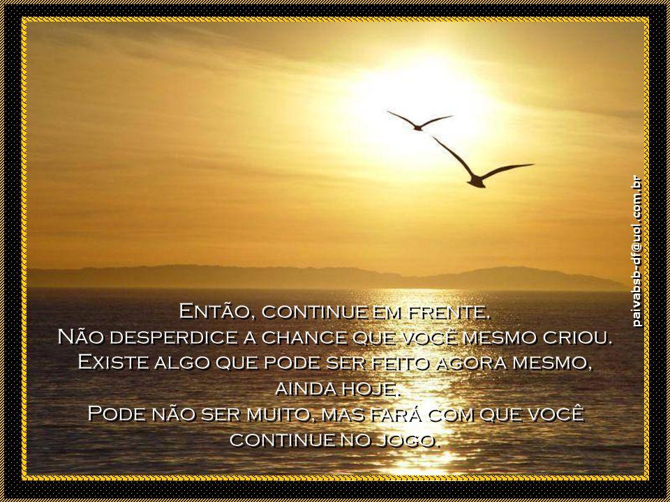 paivabsb-df@uol.com.br O tempo que usar trabalhando com paixão e intensidade aproximará você do seu objetivo.