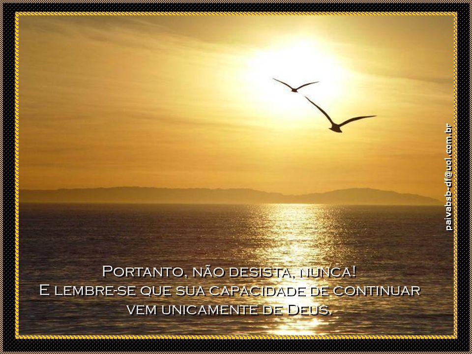 paivabsb-df@uol.com.br Caminhe rápido enquanto puder.