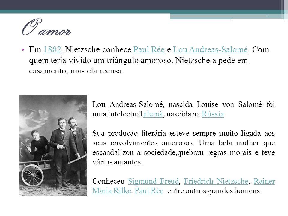 O amor Em 1882, Nietzsche conhece Paul Rée e Lou Andreas-Salomé. Com quem teria vivido um triângulo amoroso. Nietzsche a pede em casamento, mas ela re