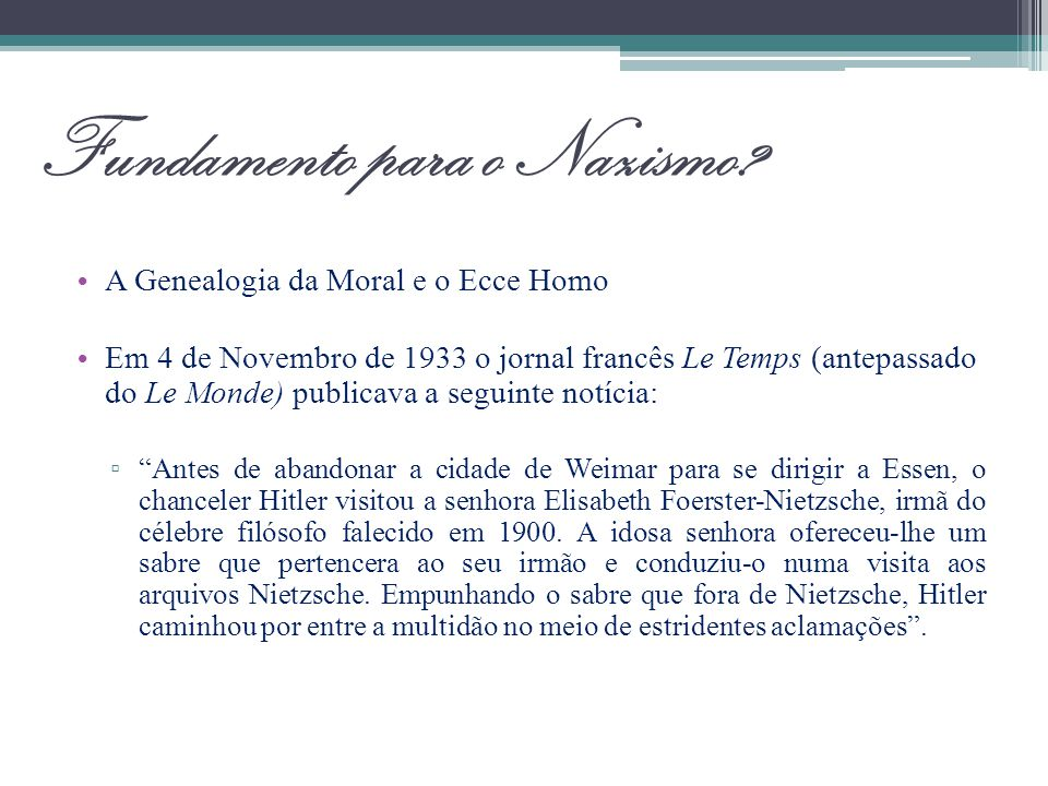 Fundamento para o Nazismo? A Genealogia da Moral e o Ecce Homo Em 4 de Novembro de 1933 o jornal francês Le Temps (antepassado do Le Monde) publicava