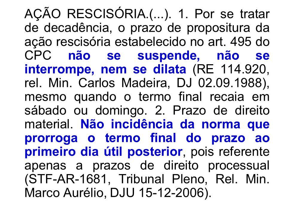 AÇÃO RESCISÓRIA.(...). 1. Por se tratar de decadência, o prazo de propositura da ação rescisória estabelecido no art. 495 do CPC não se suspende, não
