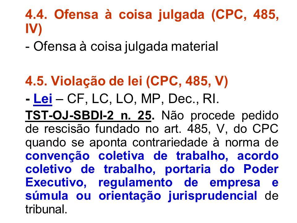 4.4. Ofensa à coisa julgada (CPC, 485, IV) - Ofensa à coisa julgada material 4.5. Violação de lei (CPC, 485, V) - Lei – CF, LC, LO, MP, Dec., RI. TST-