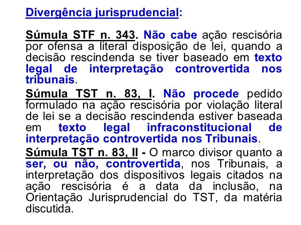 Divergência jurisprudencial: Súmula STF n. 343. Não cabe ação rescisória por ofensa a literal disposição de lei, quando a decisão rescindenda se tiver