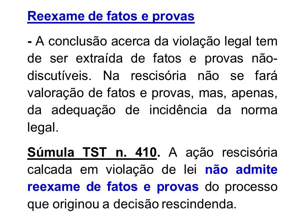 Reexame de fatos e provas - A conclusão acerca da violação legal tem de ser extraída de fatos e provas não- discutíveis. Na rescisória não se fará val