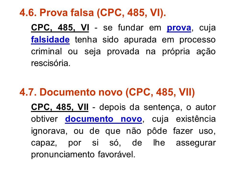 4.6. Prova falsa (CPC, 485, VI). CPC, 485, VI - se fundar em prova, cuja falsidade tenha sido apurada em processo criminal ou seja provada na própria
