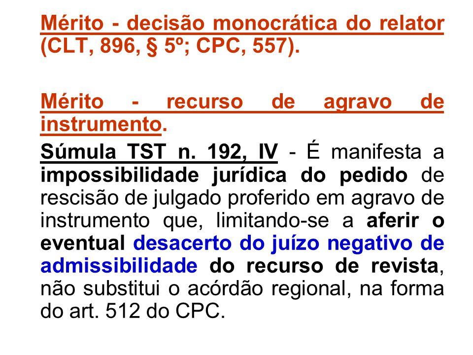 Mérito - decisão monocrática do relator (CLT, 896, § 5º; CPC, 557). Mérito - recurso de agravo de instrumento. Súmula TST n. 192, IV - É manifesta a i