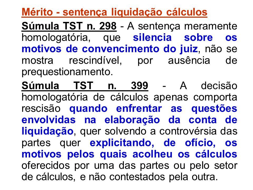 Mérito - sentença liquidação cálculos Súmula TST n. 298 - A sentença meramente homologatória, que silencia sobre os motivos de convencimento do juiz,