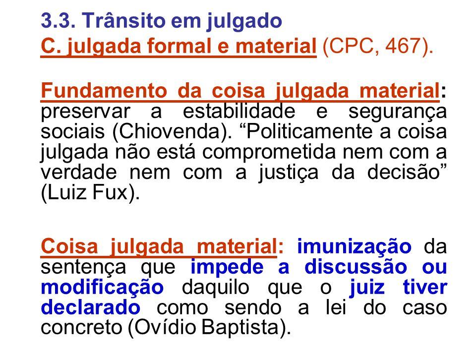 3.3. Trânsito em julgado C. julgada formal e material (CPC, 467). Fundamento da coisa julgada material: preservar a estabilidade e segurança sociais (