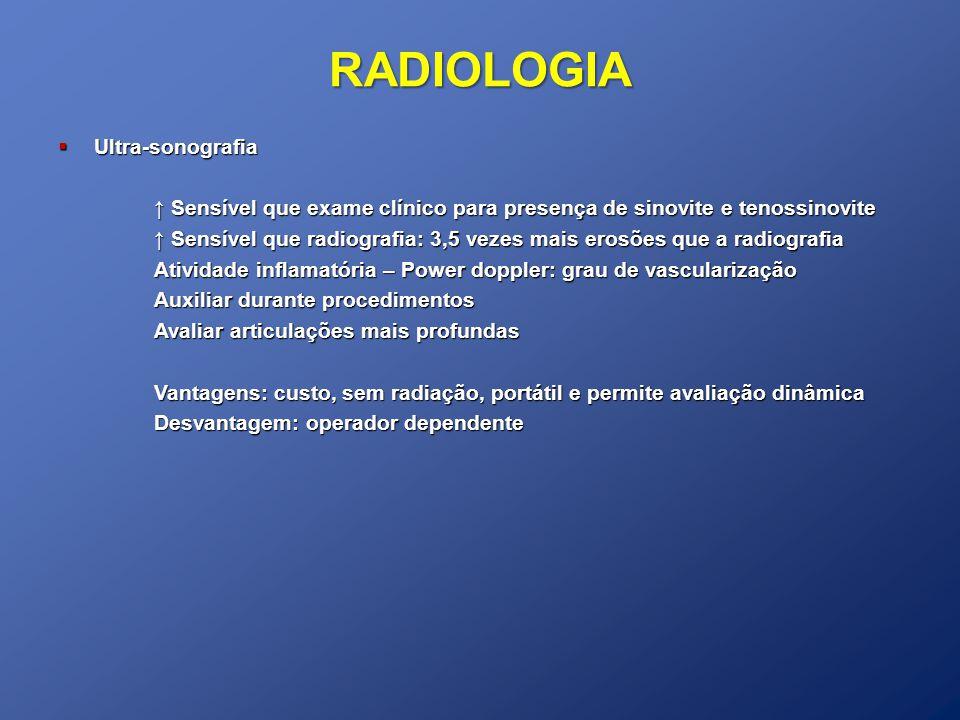 RADIOLOGIA Ultra-sonografia Ultra-sonografia Sensível que exame clínico para presença de sinovite e tenossinovite Sensível que exame clínico para pres