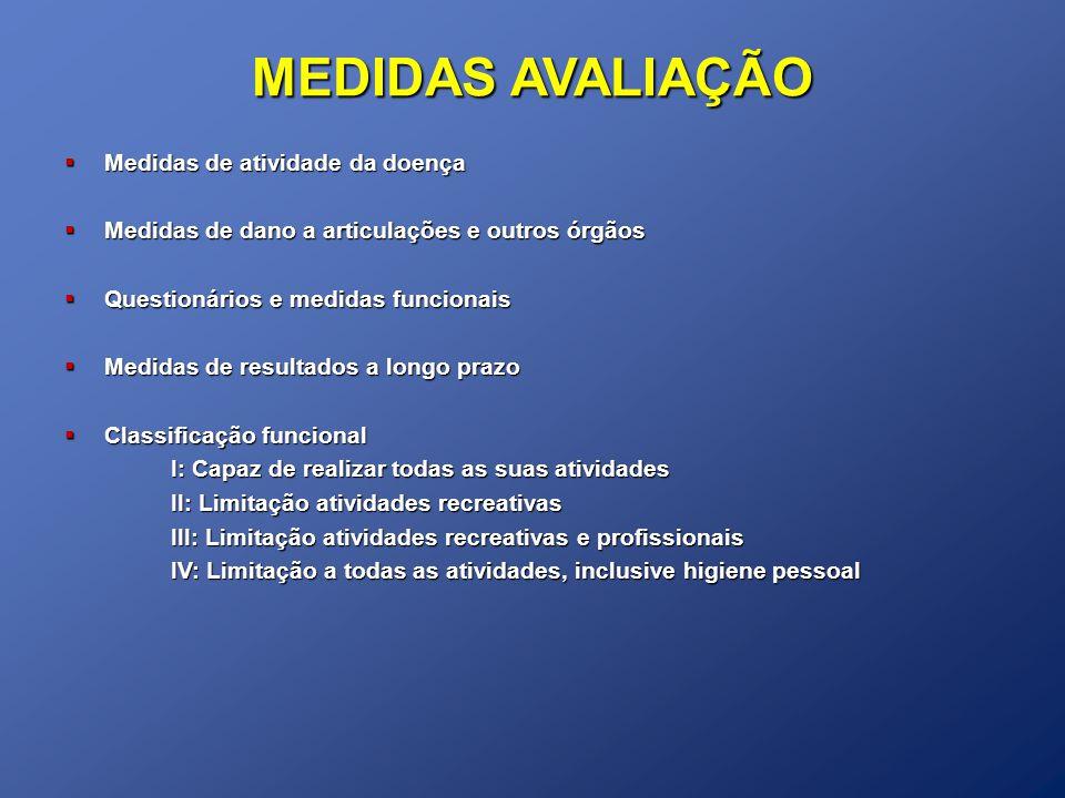 MEDIDAS AVALIAÇÃO Medidas de atividade da doença Medidas de atividade da doença Medidas de dano a articulações e outros órgãos Medidas de dano a artic