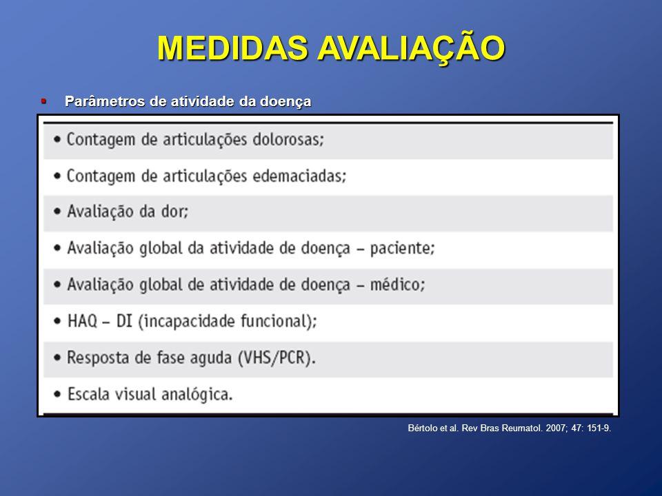 Parâmetros de atividade da doença Parâmetros de atividade da doença Bértolo et al. Rev Bras Reumatol. 2007; 47: 151-9. MEDIDAS AVALIAÇÃO