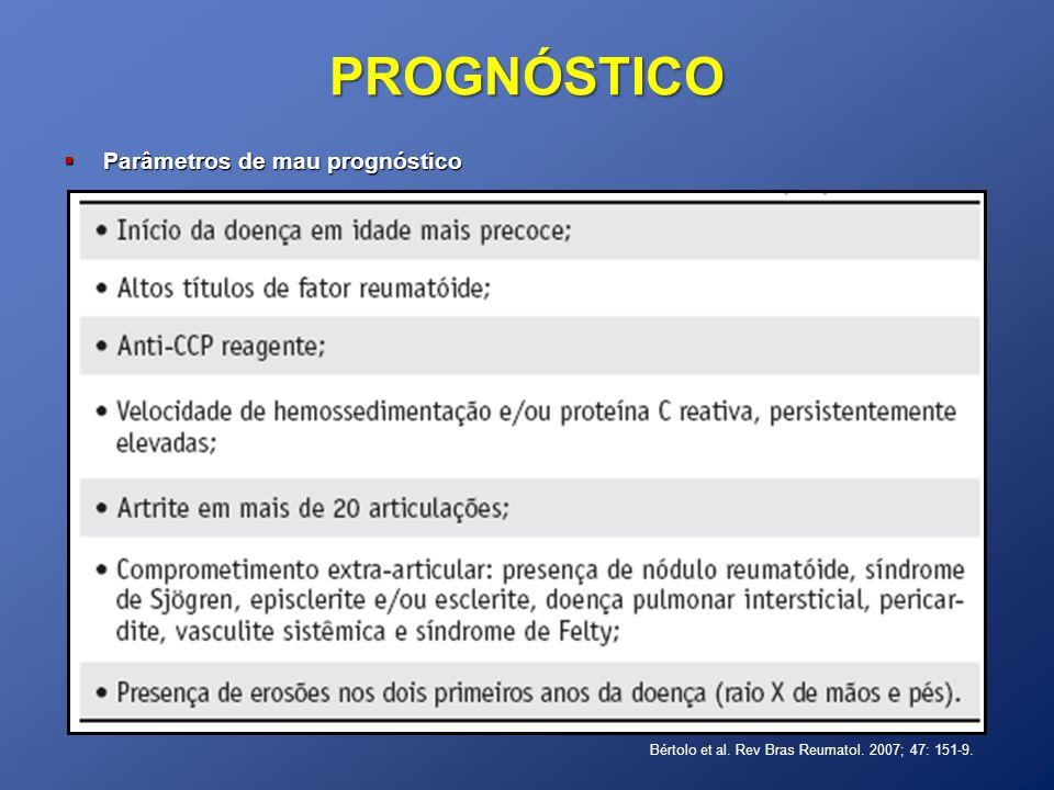 PROGNÓSTICO Parâmetros de mau prognóstico Parâmetros de mau prognóstico Bértolo et al. Rev Bras Reumatol. 2007; 47: 151-9.