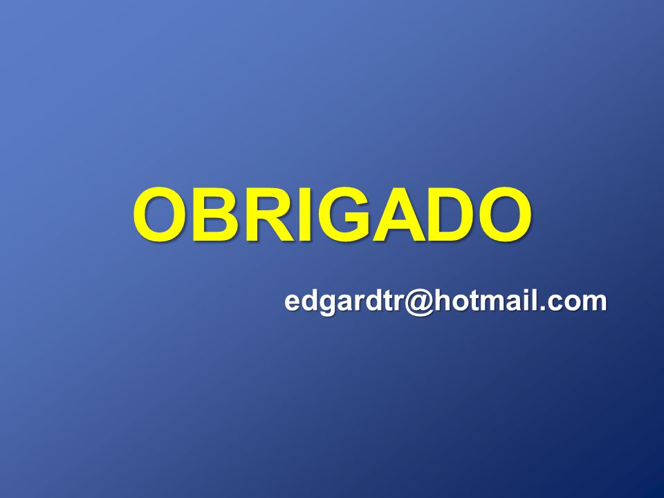 OBRIGADO edgardtr@hotmail.com