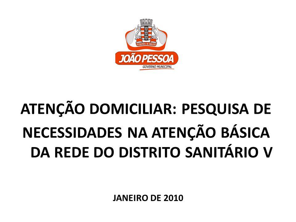 ATENÇÃO DOMICILIAR: PESQUISA DE NECESSIDADES NA ATENÇÃO BÁSICA DA REDE DO DISTRITO SANITÁRIO V JANEIRO DE 2010