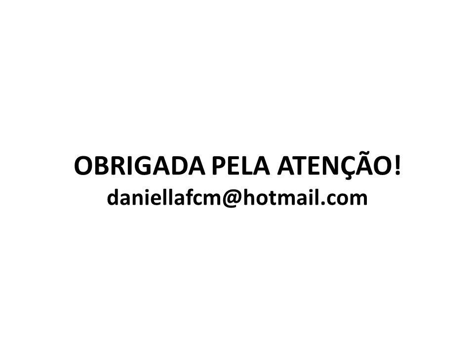 OBRIGADA PELA ATENÇÃO! daniellafcm@hotmail.com