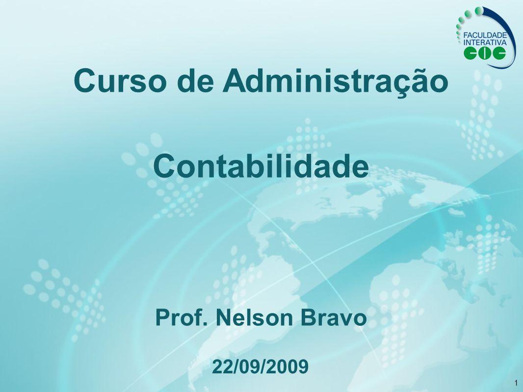 1 Curso de Administração Contabilidade Prof. Nelson Bravo 22/09/2009