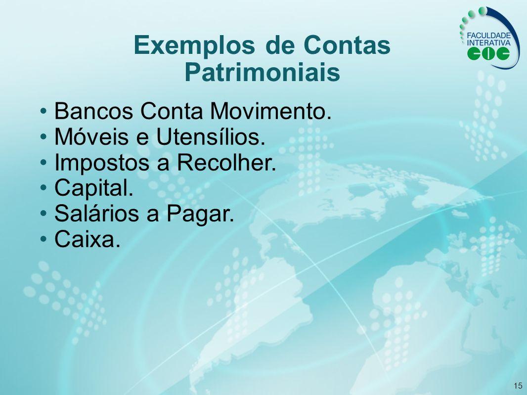 15 Exemplos de Contas Patrimoniais Bancos Conta Movimento. Móveis e Utensílios. Impostos a Recolher. Capital. Salários a Pagar. Caixa.