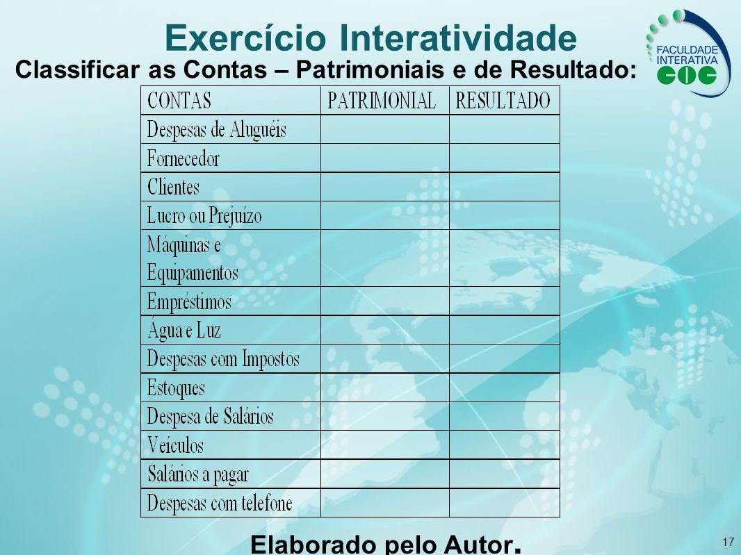 17 Exercício Interatividade Classificar as Contas – Patrimoniais e de Resultado: Elaborado pelo Autor.