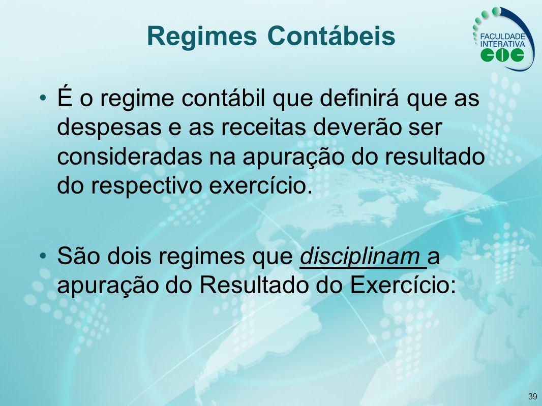 39 Regimes Contábeis É o regime contábil que definirá que as despesas e as receitas deverão ser consideradas na apuração do resultado do respectivo ex