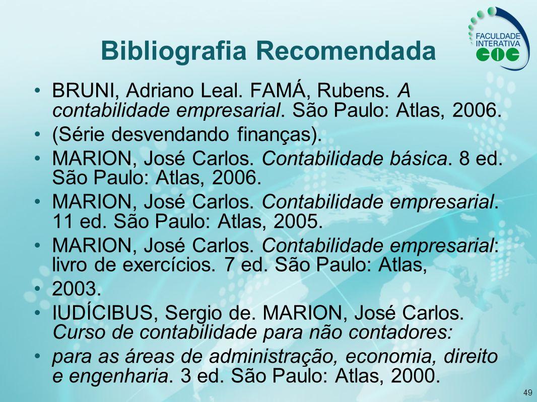 49 Bibliografia Recomendada BRUNI, Adriano Leal. FAMÁ, Rubens. A contabilidade empresarial. São Paulo: Atlas, 2006. (Série desvendando finanças). MARI