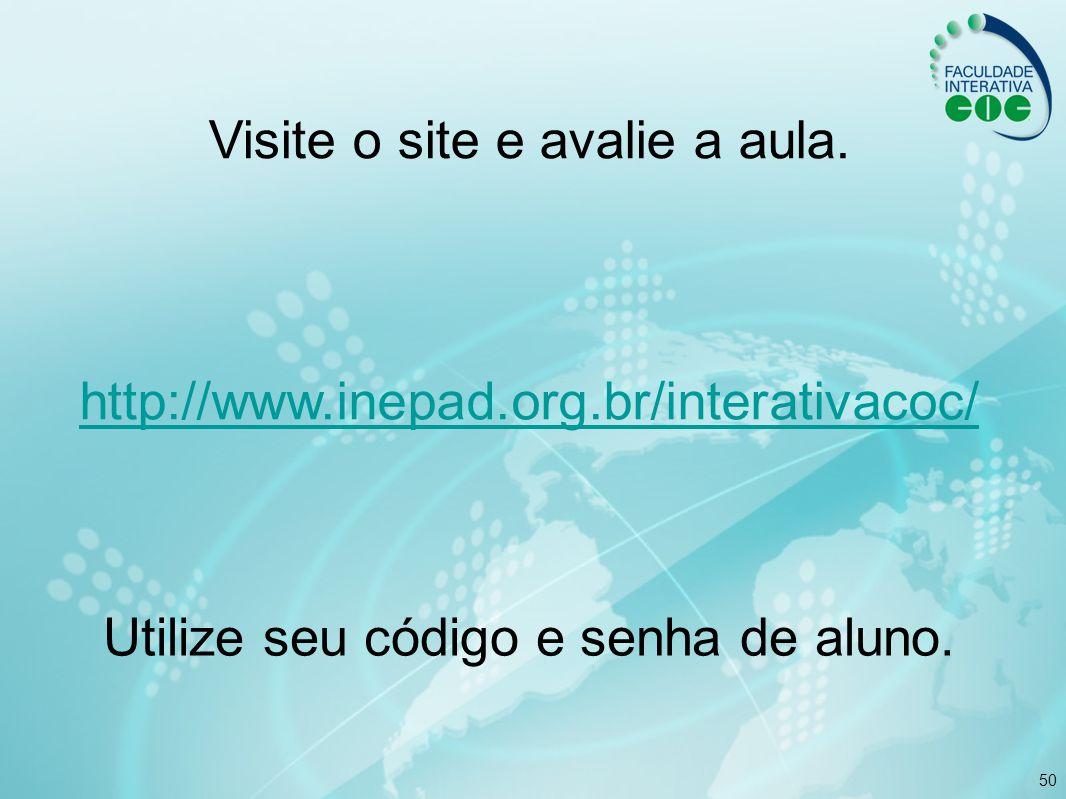 50 Visite o site e avalie a aula. Utilize seu código e senha de aluno. http://www.inepad.org.br/interativacoc/