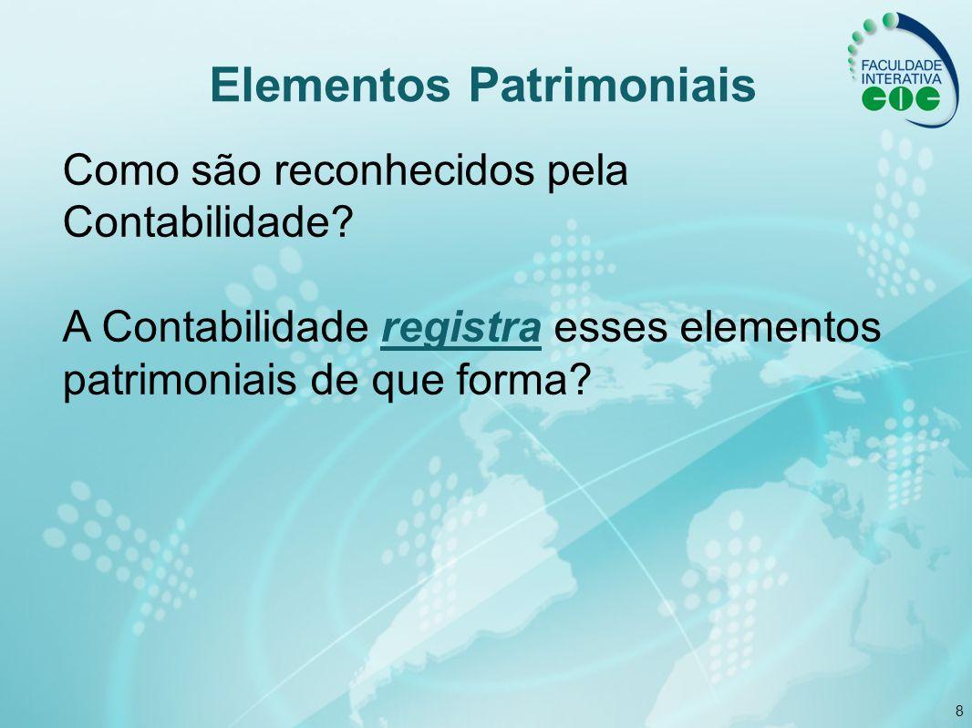 8 Elementos Patrimoniais Como são reconhecidos pela Contabilidade? A Contabilidade registra esses elementos patrimoniais de que forma?