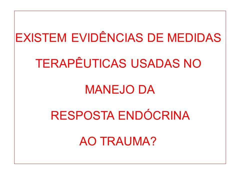 EXISTEM EVIDÊNCIAS DE MEDIDAS TERAPÊUTICAS USADAS NO MANEJO DA RESPOSTA ENDÓCRINA AO TRAUMA?
