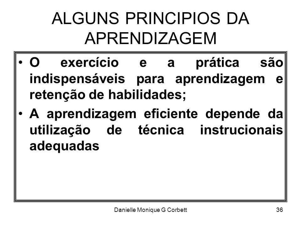 Danielle Monique G Corbett36 ALGUNS PRINCIPIOS DA APRENDIZAGEM O exercício e a prática são indispensáveis para aprendizagem e retenção de habilidades;