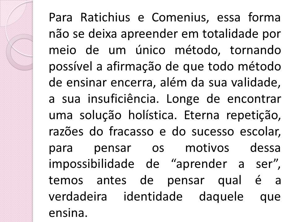 Para Ratichius e Comenius, essa forma não se deixa apreender em totalidade por meio de um único método, tornando possível a afirmação de que todo méto