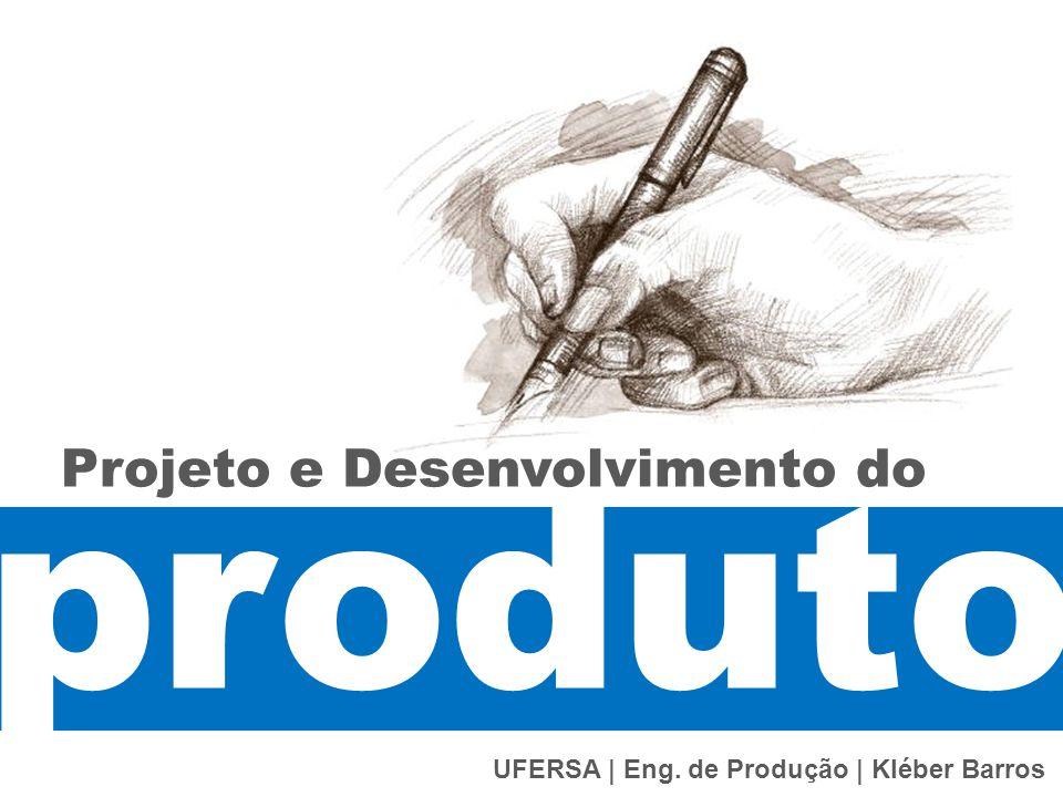 produto UFERSA | Eng. de Produção | Kléber Barros Projeto e Desenvolvimento do