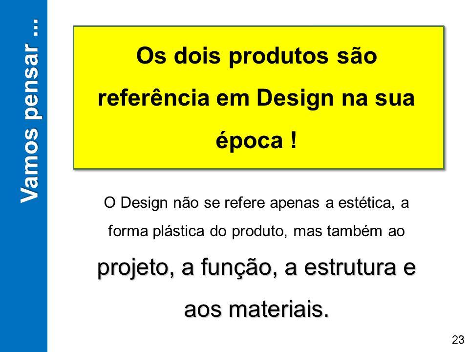 Os dois produtos são referência em Design na sua época ! projeto, a função, a estrutura e aos materiais. O Design não se refere apenas a estética, a f
