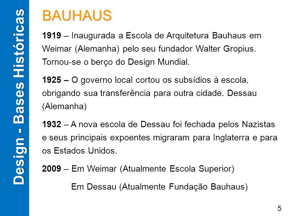 BAUHAUS 1919 – Inaugurada a Escola de Arquitetura Bauhaus em Weimar (Alemanha) pelo seu fundador Walter Gropius. Tornou-se o berço do Design Mundial.