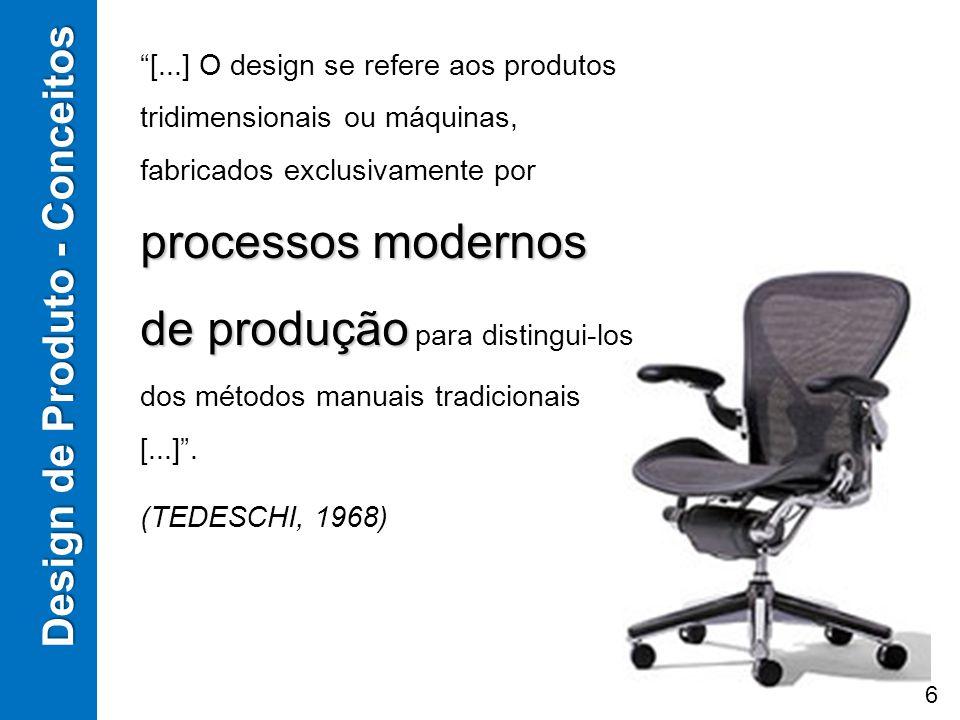 processos modernos de produção [...] O design se refere aos produtos tridimensionais ou máquinas, fabricados exclusivamente por processos modernos de