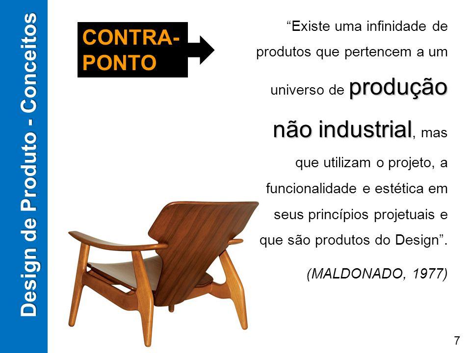 produção não industrial Existe uma infinidade de produtos que pertencem a um universo de produção não industrial, mas que utilizam o projeto, a funcio
