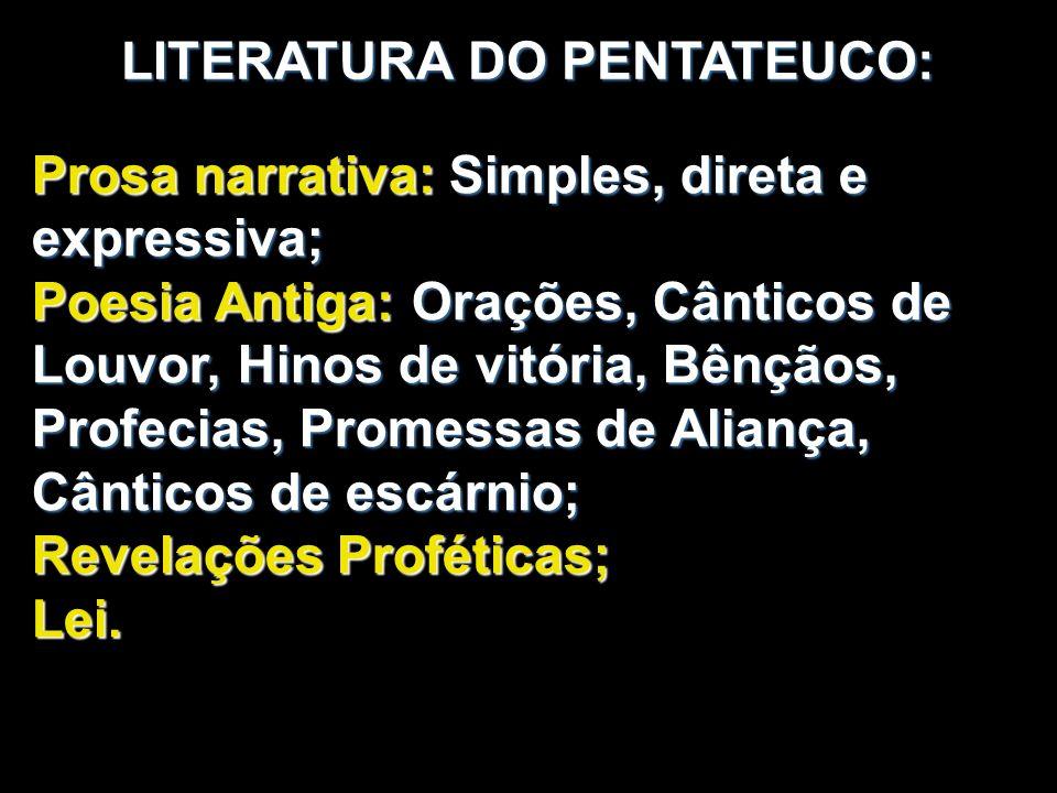 LITERATURA DO PENTATEUCO: Prosa narrativa: Simples, direta e expressiva; Poesia Antiga: Orações, Cânticos de Louvor, Hinos de vitória, Bênçãos, Profec